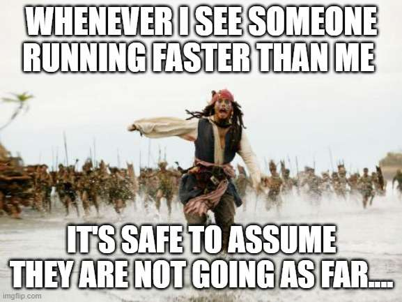 Someone running faster than me