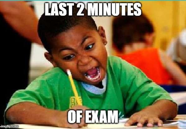 Last 2 minutes of my exam