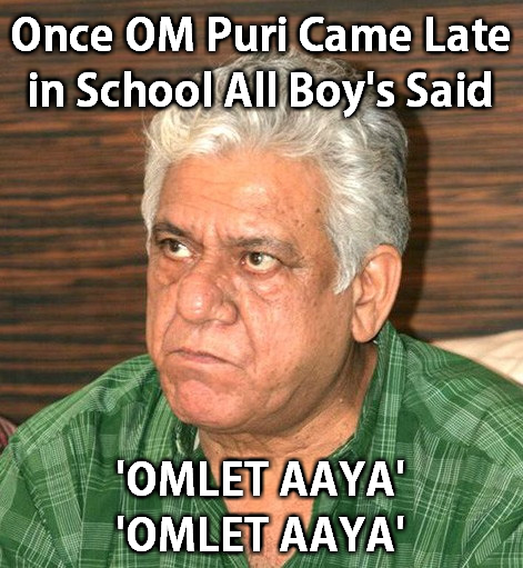 Once OM Puri comes lates