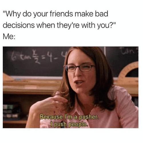 Friend's Desicions