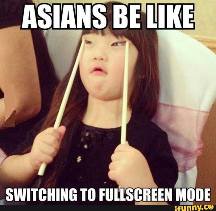 Asian's be like