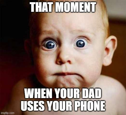 When your dad uses your phone